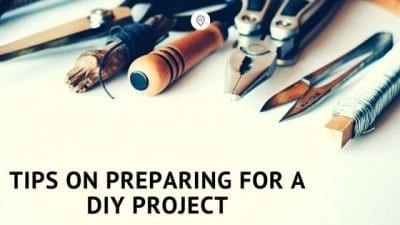 Tips On How To Prepare For A DIY Project