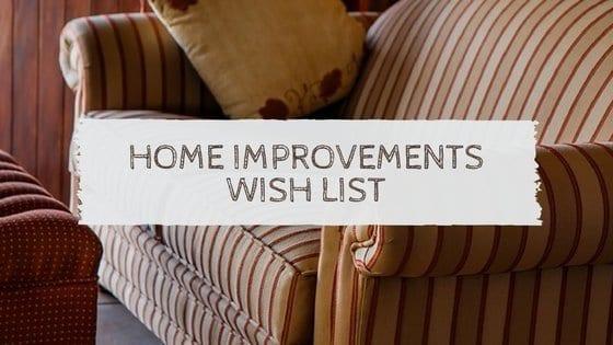 Home Improvements Wish List