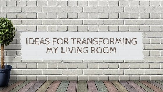 Ideas For Transforming My Living Room