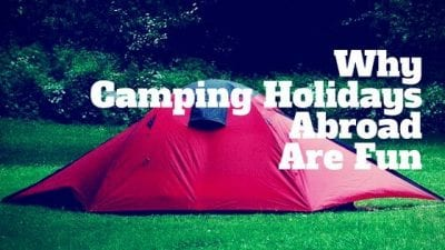 Why Camping Holidays Abroad Are Fun