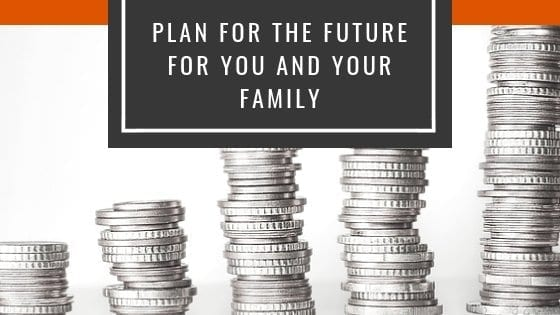 How You Can Plan For The Future For You And Your Family