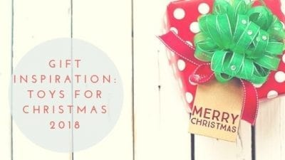 Gift Inspiration: Toys For Christmas 2018