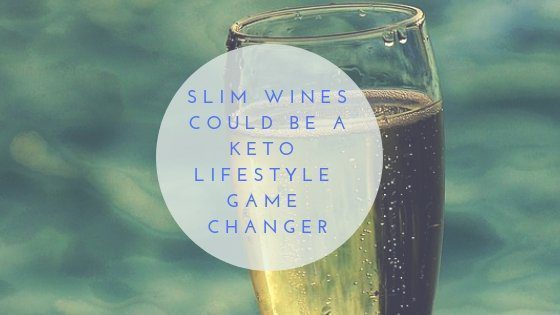 Slim Wines Could Be A Keto Lifestyle Game Changer