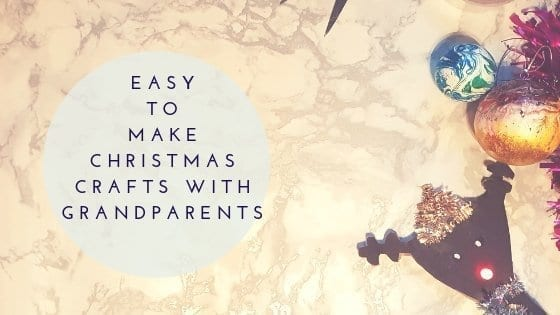 Easy To Make Christmas crafts with Grandparents
