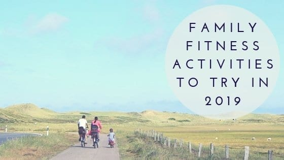 4 Family Fitness Activities To Try In 2019