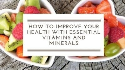 How To Improve Your Health With Essential Vitamins And Minerals
