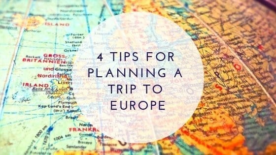4 Tips for Planning a Trip to Europe