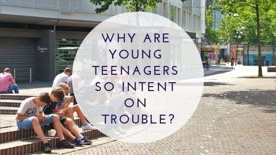 Why Are Young Teenagers So Intent On Trouble?