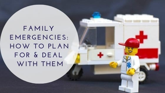 Family Emergencies: How To Plan For & Deal With Them