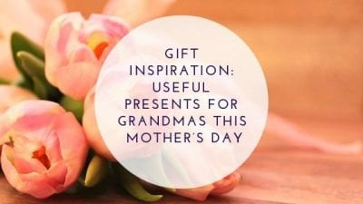 Gift Inspiration: Useful Presents for Grandmas This Mother's Day