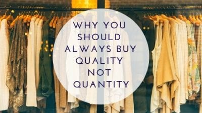 Why You Should Always Buy Quality Not Quantity