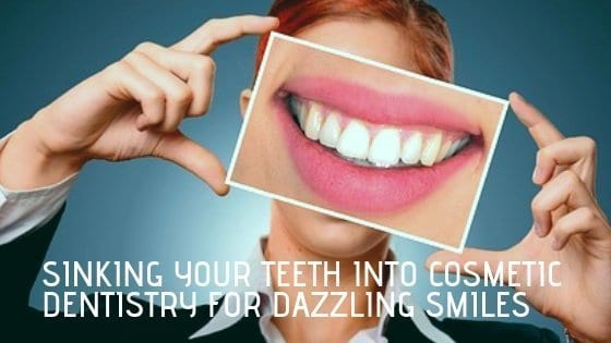 Sinking Your Teeth into Cosmetic Dentistry for Dazzling Smiles