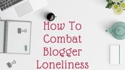 Tips On How To Combat Blogger Loneliness