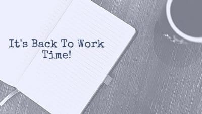 It's Back To Work Time!