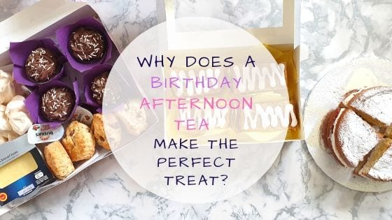 Why Does A Birthday Afternoon Tea Make The Perfect Treat?