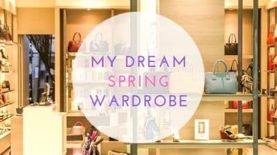 My Dream Spring Wardrobe