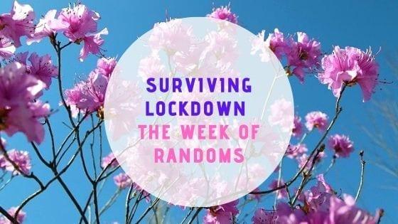Surviving Lockdown – The Week Of Randoms