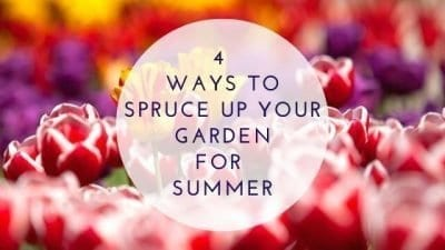 4 Ways To Spruce Up Your Garden For Summer