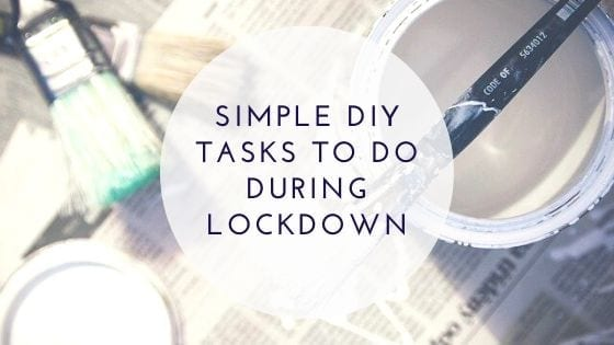 4 Simple DIY Tasks To Do During Lockdown