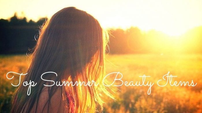 Must Have Top Summer Beauty Items